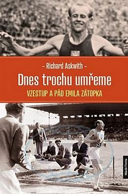 Dnes trochu umřeme: Vzestup a pád Emila Zátopka obálka knihy