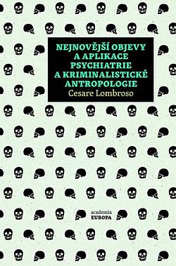 Nejnovější objevy a aplikace psychiatrie a kriminalistické antropologie obálka knihy