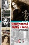 Dandy nezná lásky k ženě – Tragické příběhy z české dekadence