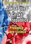 Jak se žije v České republice (Průvodce pro cizince)