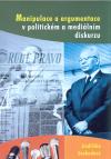 Manipulace a argumentace v politickém a mediálním diskurzu