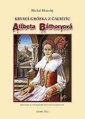 Alžbeta Báthoryová (Krvavá grófka z Čachtíc) obálka knihy
