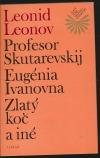 Profesor Skutarevskij. Eugénia Ivanovna. Zlatý koč a iné