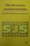 Slovník jazyka staroslověnského – historie, osobnosti a perspektivy
