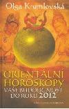 Orientální horoskopy - Vaše budoucnost do roku 2012 obálka knihy