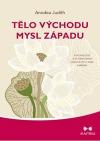 Tělo Východu, mysl Západu - Psychologie a systém čaker jako cesta k sobě samému