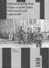 Odhaľovanie Šoa : odpor a úsilie Židov informovať svet o genocíde