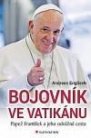 Bojovník ve Vatikánu - Papež František a jeho odvážná cesta