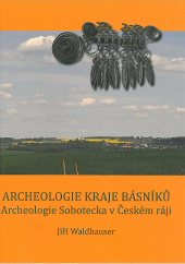 Archeologie kraje básníků, archeologie Sobotecka v Českém ráji obálka knihy