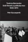 Továrna Barrandov. Svět filmařů a politická moc 1945–1970