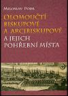 Olomoučtí biskupové a arcibiskupové a jejich pohřební místa
