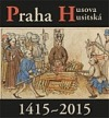 Praha Husova a husitská 1415-2015