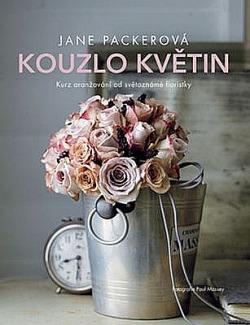 Kouzlo květin: Kurz aranžování od světoznámé floristky obálka knihy
