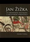 Jan Žižka 1360?-1424 : o táborském hejtmanu a husitském vojevůdci