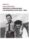 Film a politika: Ideológia a propaganda v slovenskom filme 1939-1989