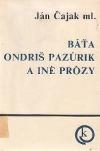 Báťa Ondriš Pazúrik a iné prózy