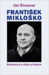 František Mikloško. Rozhovory o dobe a ľuďoch