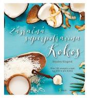 Zázračná superpotravina kokos: Přes 100 receptů a tipů na jídlo a krásu