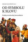 Od symbolu k slovu: Podoby stredovekej komunikácie