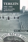 Terezín 1941-1945 Tvář nuceného společenství Díl II.- Sociologie