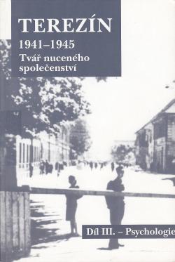 Terezín 1941-1945 Tvář nuceného společenství Díl III.- Psychologie