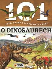 101 věcí, které bychom měli vědět o dinosaurech