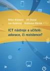 ICT nástroje a učitelé: adorace, či rezistence?