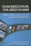 Vojak medzi civilmi, civil medzi vojakmi: Vzťah armády a spoločnosti v období modernizácie