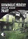 Kriminální příběhy staré zlaté Prahy obálka knihy