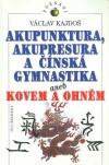 Akupunktura, akupresura a čínská gymnastika aneb Kovem a ohněm