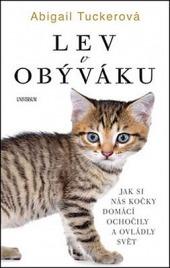 Lev v obýváku: Jak si nás kočky domácí ochočily a ovládly svět