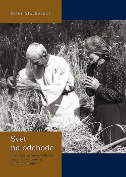 Svet na odchode: Tradičná agrárna kultúra Slovákov v strednej a južnej Európe obálka knihy