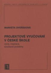 Projektové vyučování v české škole - vývoj, inspirace, současné problémy