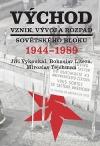 Východ: Vznik, vývoj a rozpad sovětského bloku 1944-1989