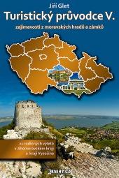 Turistický průvodce V. - zajímavosti z moravských hradů a zámků