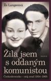 Žila jsem s oddaným komunistou: Československo – můj osud 1934–1968