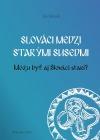Slováci medzi starými susedmi (Môžu byť aj Slováci starí?)