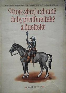 Kroje, zbroj a zbraně doby předhusitské a husitské obálka knihy