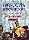 Tvorcovia svetových dejín : od renesancie po osvietenstvo
