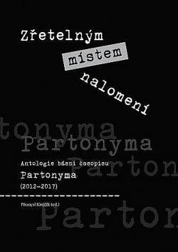 Zřetelným místem nalomení: antologie básní časopisu Partonyma (2012-2017) obálka knihy