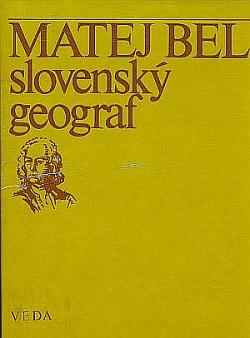 Matej Bel - slovenský geograf obálka knihy