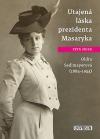Utajená láska prezidenta Masaryka : Oldra Sedlmayerová (1884-1954)