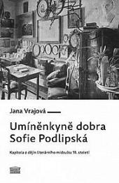 Umíněnkyně dobra Sofie Podlipská. Kapitola z dějin literárního midcultu 19. století