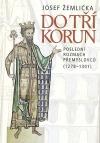 Do tří korun: Poslední rozmach Přemyslovců (1278-1301)