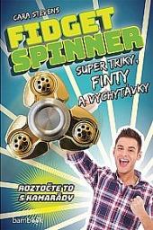 Fidget Spinner - Super triky, finty a vychytávky