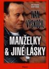 Ivan Vyskočil : Manželky & jiné lásky