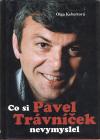 Co si Pavel Trávníček nevymyslel