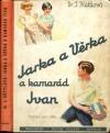 Jarka a Věrka a kamarád Ivan
