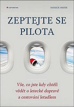 Zeptejte se pilota - Vše, co jste kdy chtěli vědět o letecké dopravě a cestování letadlem obálka knihy