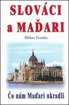 Slováci a Maďari - Čo nám Maďari ukradli